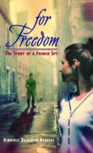 For Freedom-The Story of a French Spy by Kimberly Brubaker Bradley