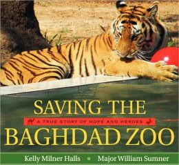 Book cover image from Saving the Baghdad Zoo:  A True Story of Hope and Heroes